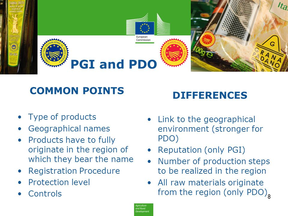 PGI and PDO COMMON POINTS Type of products Geographical names Products have to fully originate in the region of which they bear the name Registration