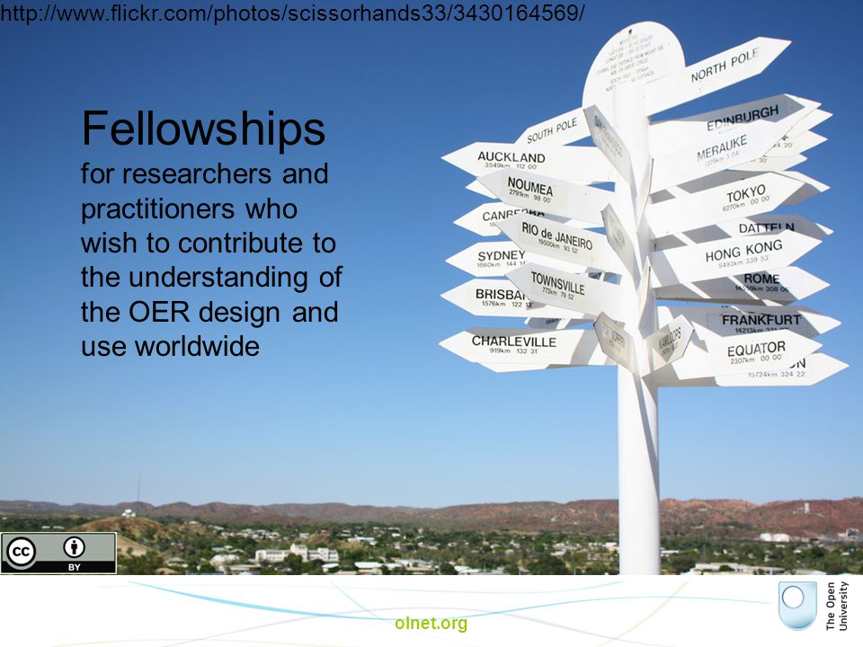 http://www.flickr.com/photos/scissorhands33/3430164569/ olnet.org Fellowships for researchers and practitioners who wish to contribute to the understanding of the OER design and use worldwide