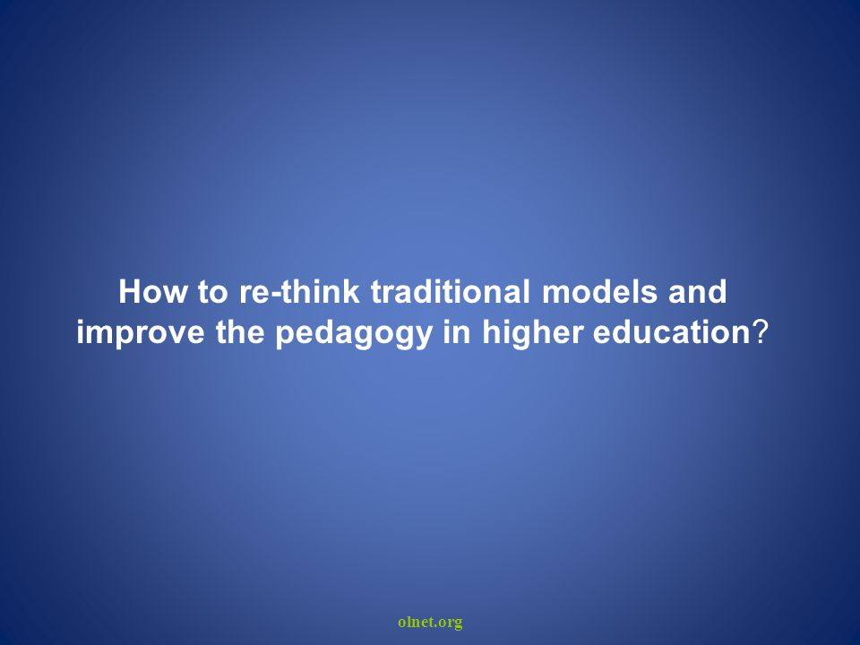 How to re-think traditional models and improve the pedagogy in higher education