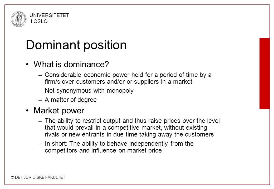 © DET JURIDISKE FAKULTET UNIVERSITETET I OSLO Dominant position What is dominance.