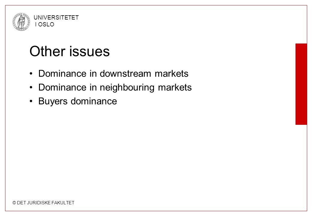© DET JURIDISKE FAKULTET UNIVERSITETET I OSLO Other issues Dominance in downstream markets Dominance in neighbouring markets Buyers dominance