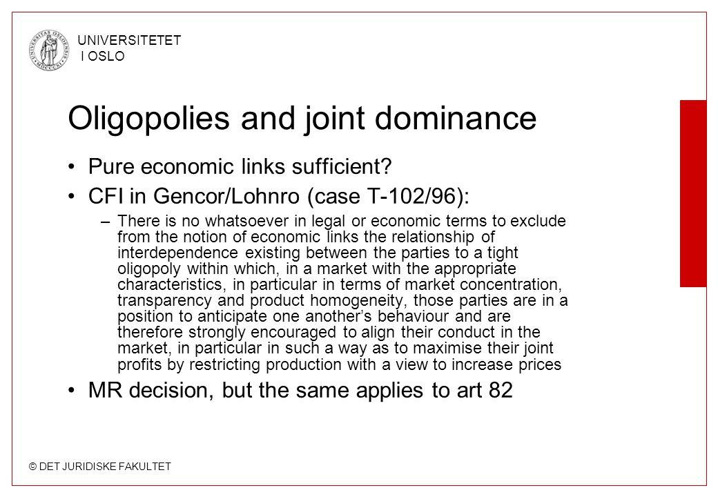 © DET JURIDISKE FAKULTET UNIVERSITETET I OSLO Oligopolies and joint dominance Pure economic links sufficient.