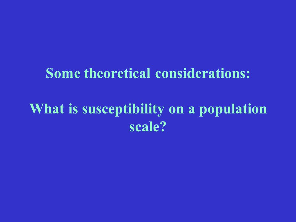 Some theoretical considerations: What is susceptibility on a population scale