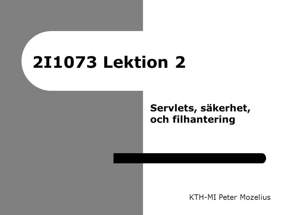2I1073 Lektion 2 KTH-MI Peter Mozelius Servlets, säkerhet, och filhantering