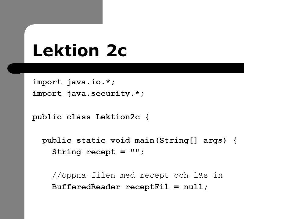Lektion 2c import java.io.*; import java.security.*; public class Lektion2c { public static void main(String[] args) { String recept =