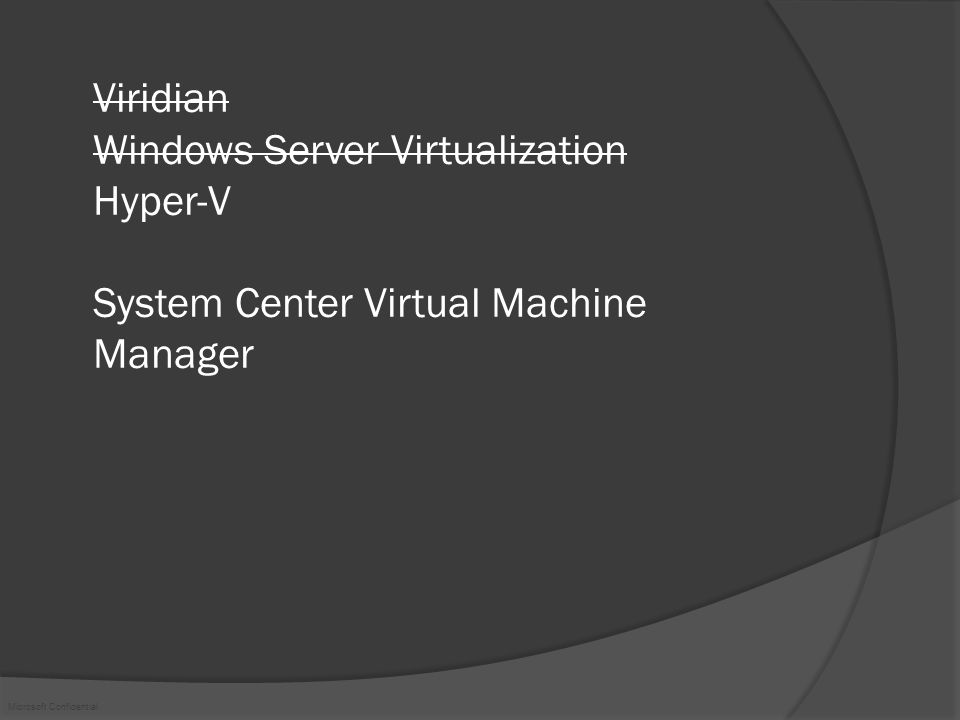 Microsoft Confidential Virtual PC, Virtual Server Win2003 or WinXP Kernel VMM.sys Ring 0 Hardware Ring 1 Ring 3 Windows in VM VM Additions Guest Applications Ring 3 Virtual Server Service IIS Admin Web Site Provided by Windows Virtual Server Others Virtual hardware Värd-operativGäst-operativ Ring 1