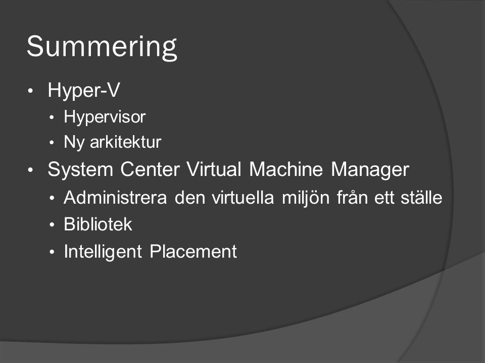 Summering Hyper-V Hypervisor Ny arkitektur System Center Virtual Machine Manager Administrera den virtuella miljön från ett ställe Bibliotek Intelligent Placement