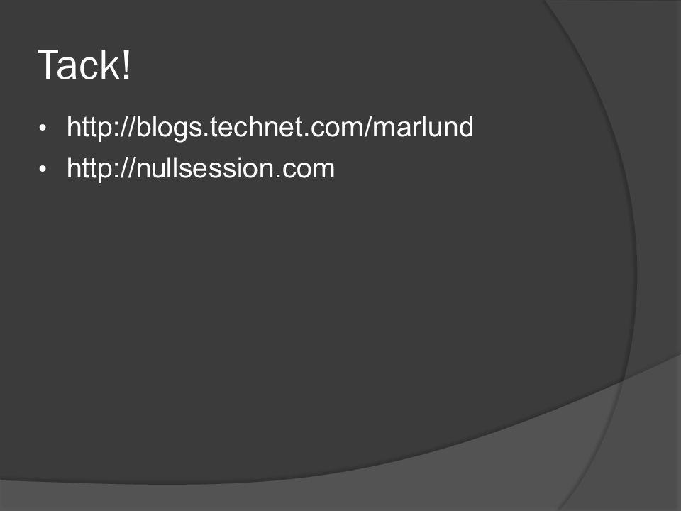Tack! http://blogs.technet.com/marlund http://nullsession.com