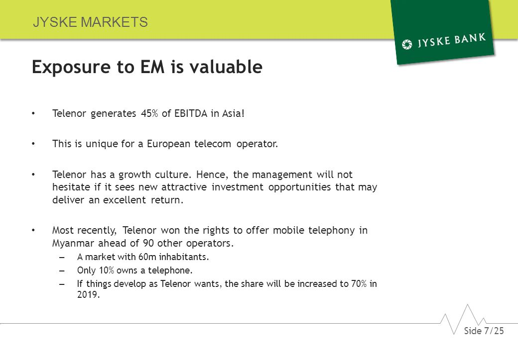 JYSKE MARKETS Exposure to EM is valuable Telenor generates 45% of EBITDA in Asia.