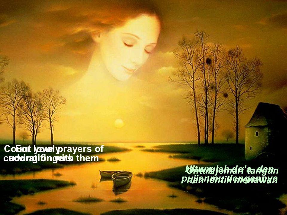 For lovely curving fingers Count your prayers of adoration with them Untuk jemari tangan nan lentik menawan Hitunglah do'a dan pujianmu dengannya