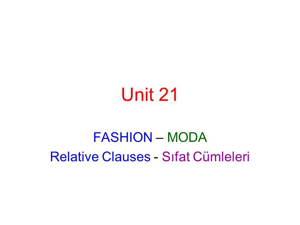 Unit 21 FASHION – MODA Relative Clauses - Sıfat Cümleleri