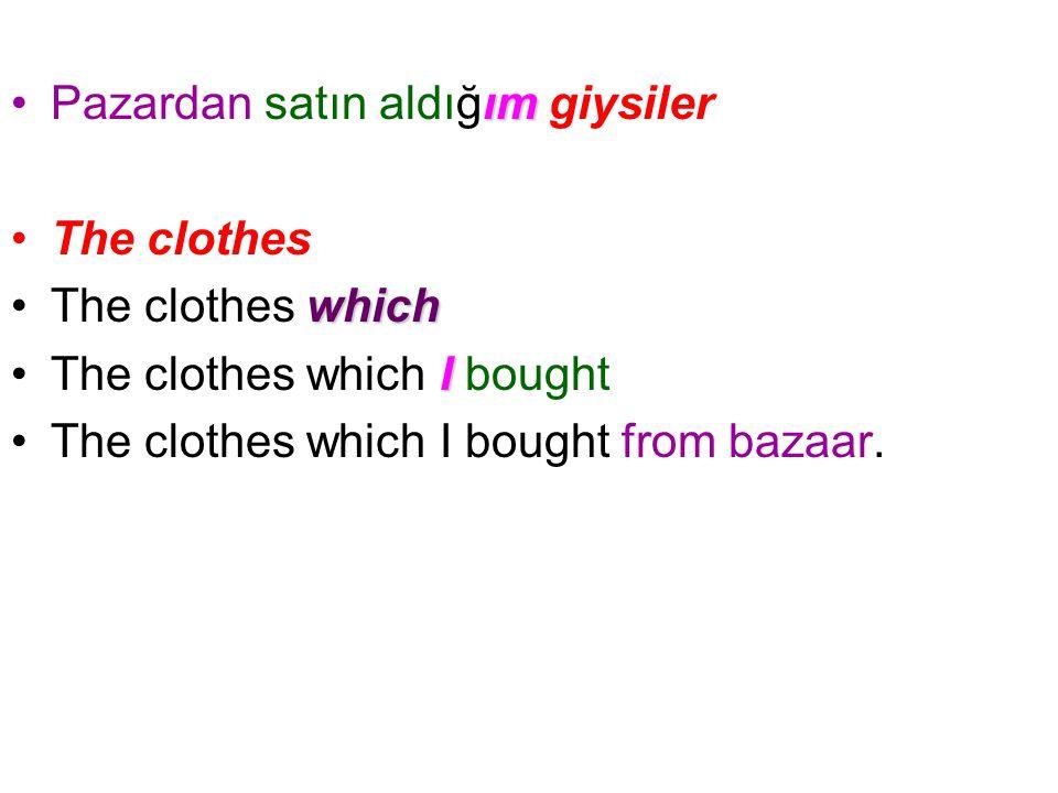 ımPazardan satın aldığım giysiler The clothes whichThe clothes which IThe clothes which I bought The clothes which I bought from bazaar.