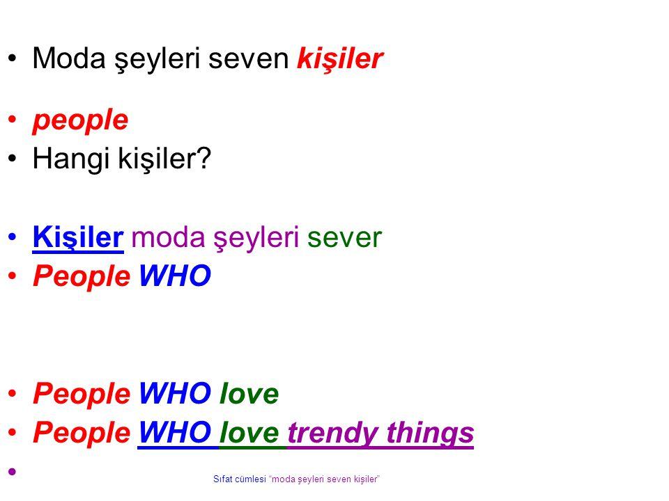 """Moda şeyleri seven kişiler people Hangi kişiler? Kişiler moda şeyleri sever People WHO People WHO love People WHO love trendy things Sıfat cümlesi """"mo"""