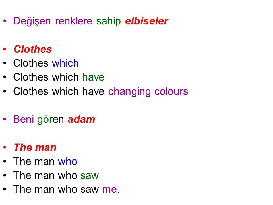 Değişen renklere sahip elbiseler Clothes Clothes which Clothes which have Clothes which have changing colours Beni gören adam The man The man who The