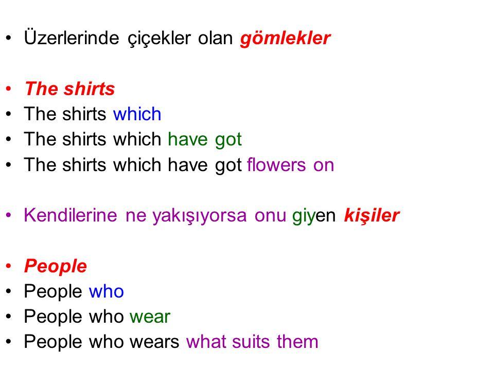 Üzerlerinde çiçekler olan gömlekler The shirts The shirts which The shirts which have got The shirts which have got flowers on Kendilerine ne yakışıyo