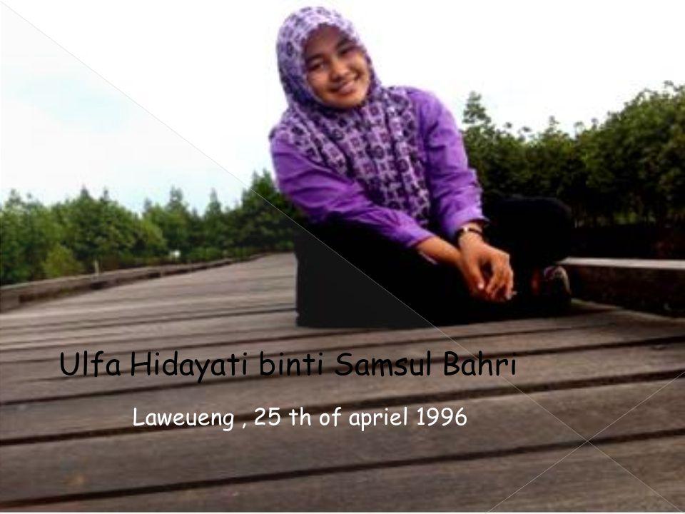 Ulfa Hidayati binti Samsul Bahri Laweueng, 25 th of apriel 1996