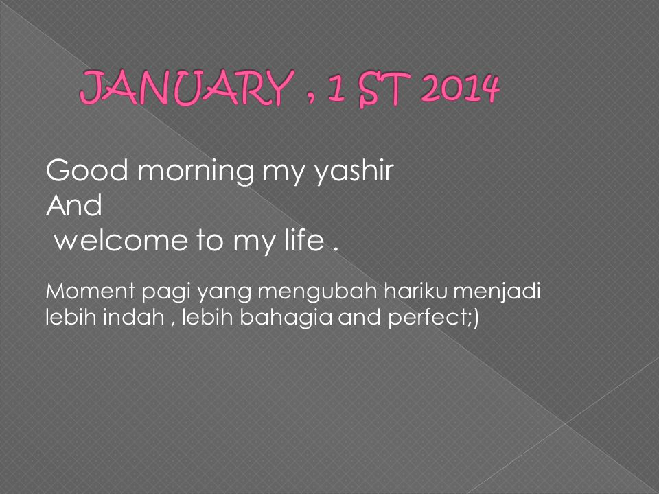 Good morning my yashir And welcome to my life.