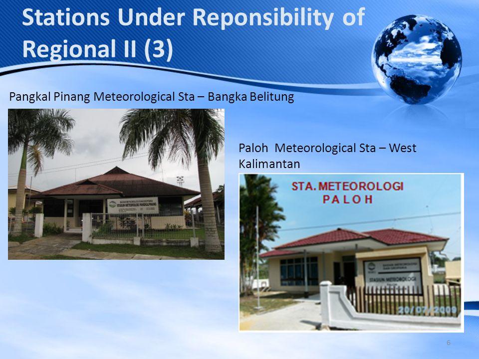 6 Stations Under Reponsibility of Regional II (3) Pangkal Pinang Meteorological Sta – Bangka Belitung Paloh Meteorological Sta – West Kalimantan