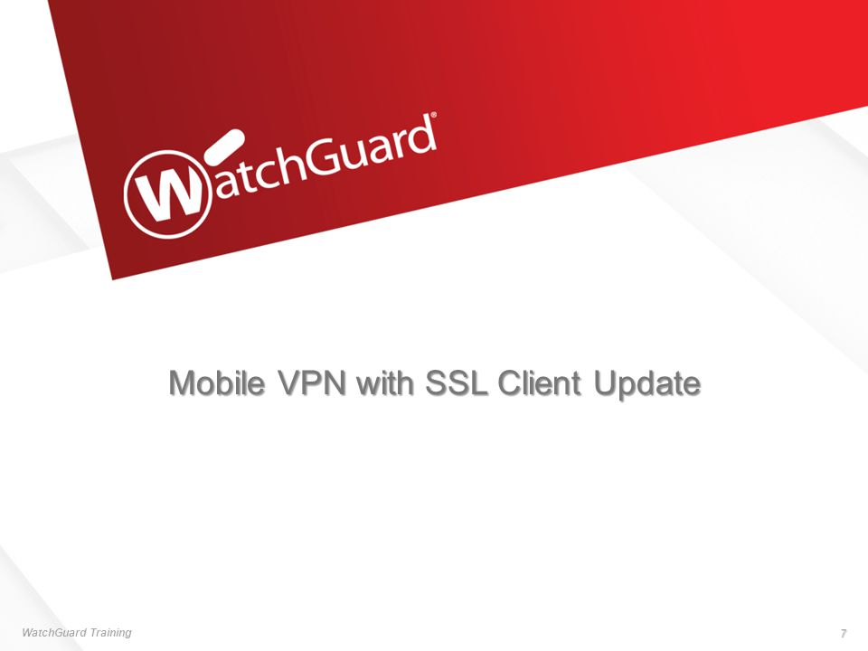Mobile VPN with SSL Client Update WatchGuard Training 7