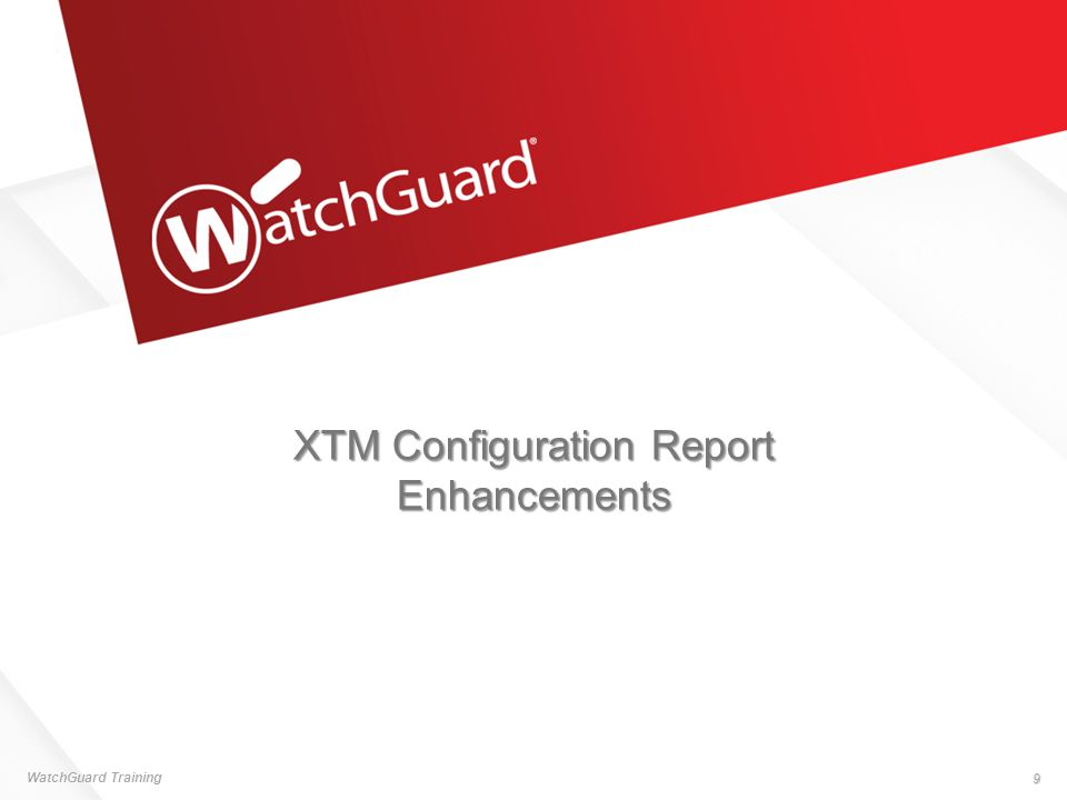 XTM Configuration Report  The XTM Configuration Report available in the Fireware XTM Web UI has been improved to include more complete configuration information about: Branch Office VPN Gateway Endpoints [78448] Mobile VPN with IPSec [78429] Mobile VPN with PPTP [78391] Gateway AntiVirus [78201] spamBlocker [78392] Application Control [78172] WebBlocker with Websense Cloud [72947] Alias members [76980] WatchGuard Training 10