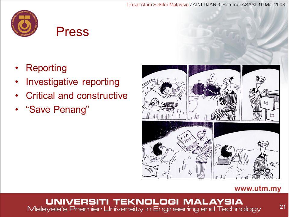21 Dasar Alam Sekitar Malaysia ZAINI UJANG, Seminar ASASI, 10 Mei 2008 21 Press Reporting Investigative reporting Critical and constructive Save Penang