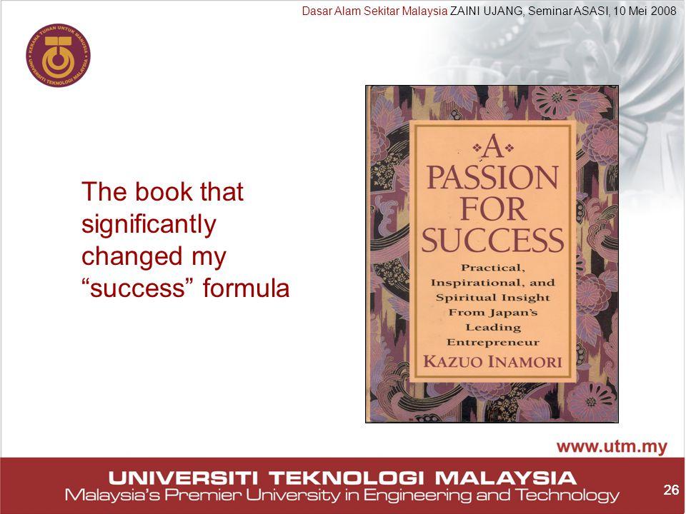26 Dasar Alam Sekitar Malaysia ZAINI UJANG, Seminar ASASI, 10 Mei 2008 26 The book that significantly changed my success formula