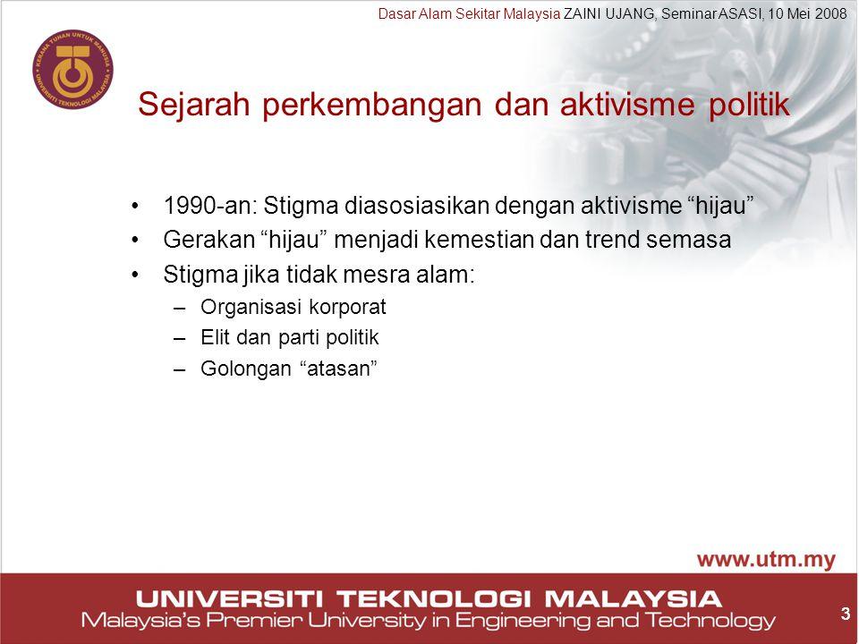 24 Dasar Alam Sekitar Malaysia ZAINI UJANG, Seminar ASASI, 10 Mei 2008 24 Cabaran utama pengurusan alam sekitar Kesan pemanasan global –Lokal –Serantau –Nasional –Lokal Contoh: Penghasilan gas-gas rumah kaca daripada loji rawatan air sisa