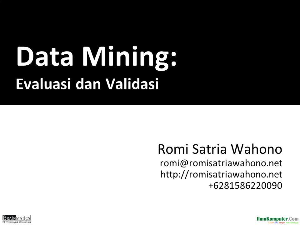 Data Mining: Evaluasi dan Validasi Romi Satria Wahono romi@romisatriawahono.net http://romisatriawahono.net +6281586220090