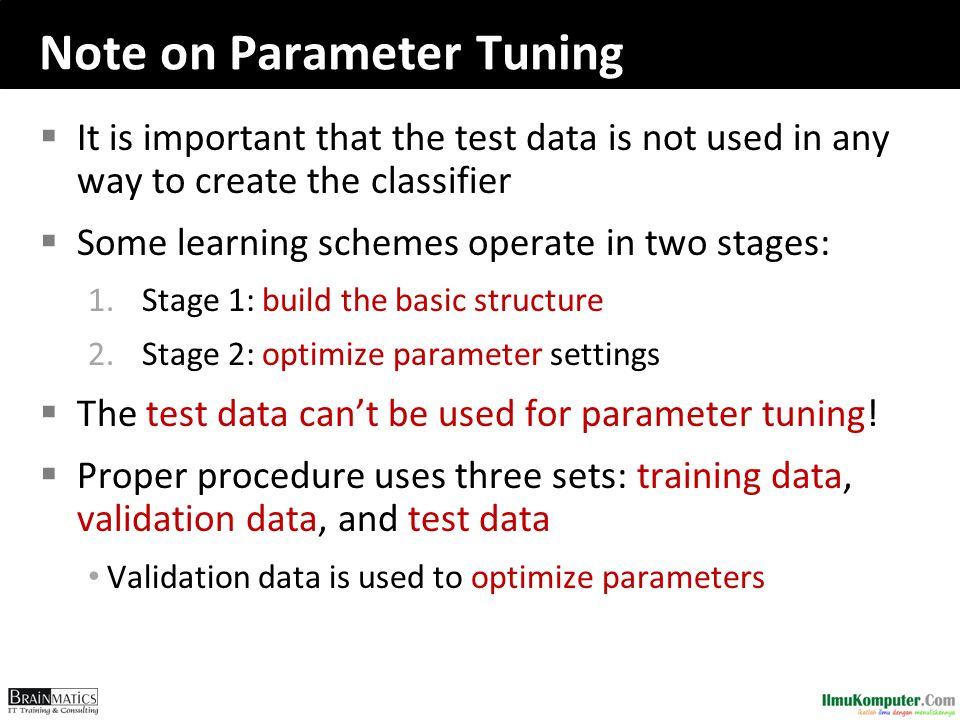 Note on Parameter Tuning  It is important that the test data is not used in any way to create the classifier  Some learning schemes operate in two s