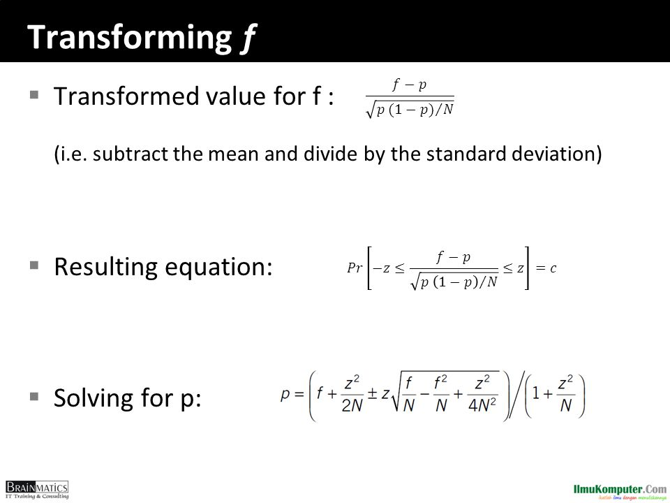 Transforming f  Transformed value for f : (i.e. subtract the mean and divide by the standard deviation)  Resulting equation:  Solving for p: