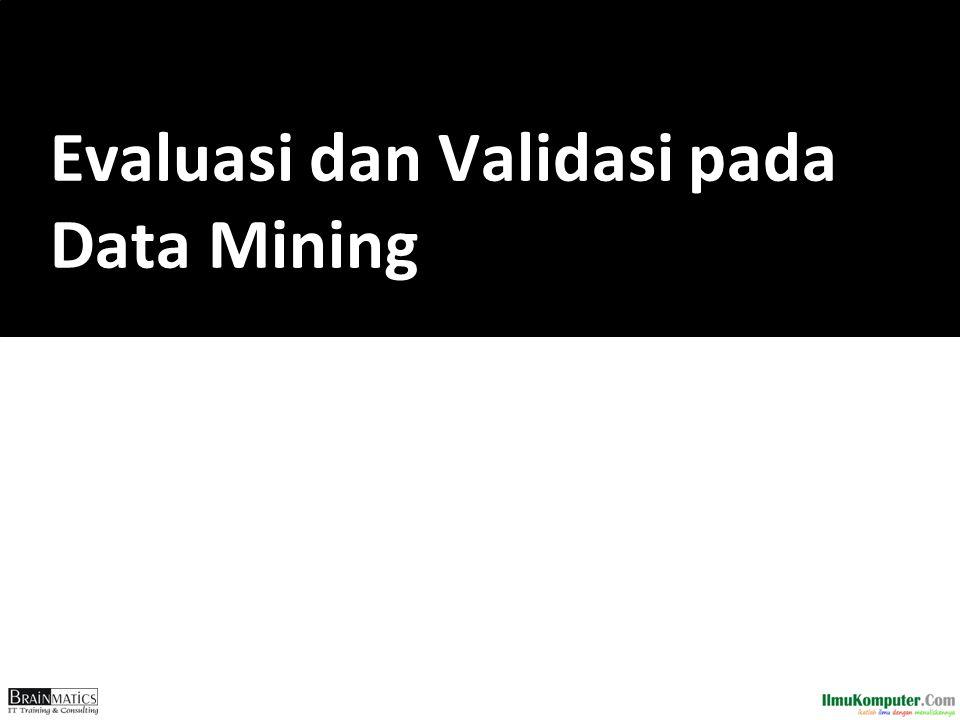 Evaluasi dan Validasi pada Data Mining