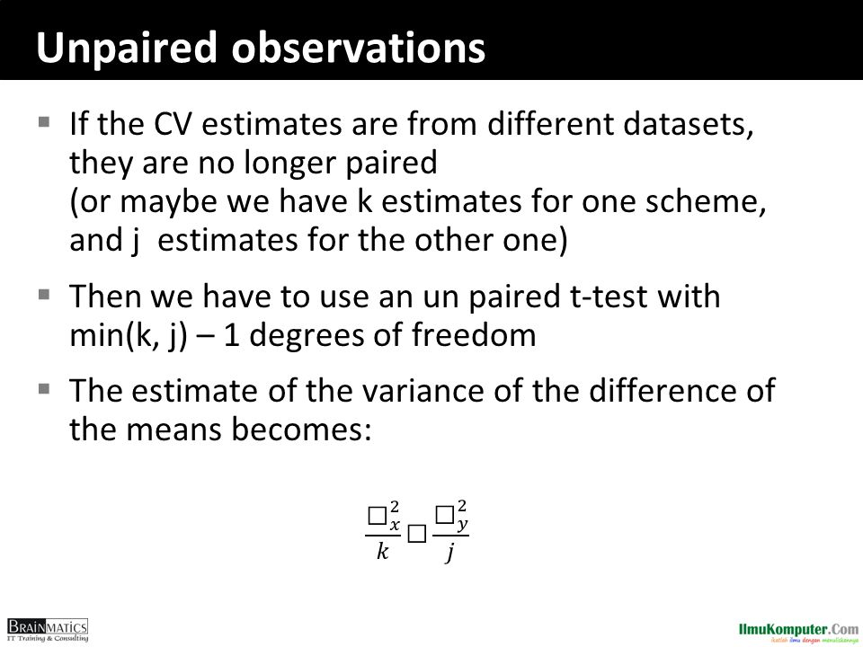Unpaired observations  If the CV estimates are from different datasets, they are no longer paired (or maybe we have k estimates for one scheme, and j