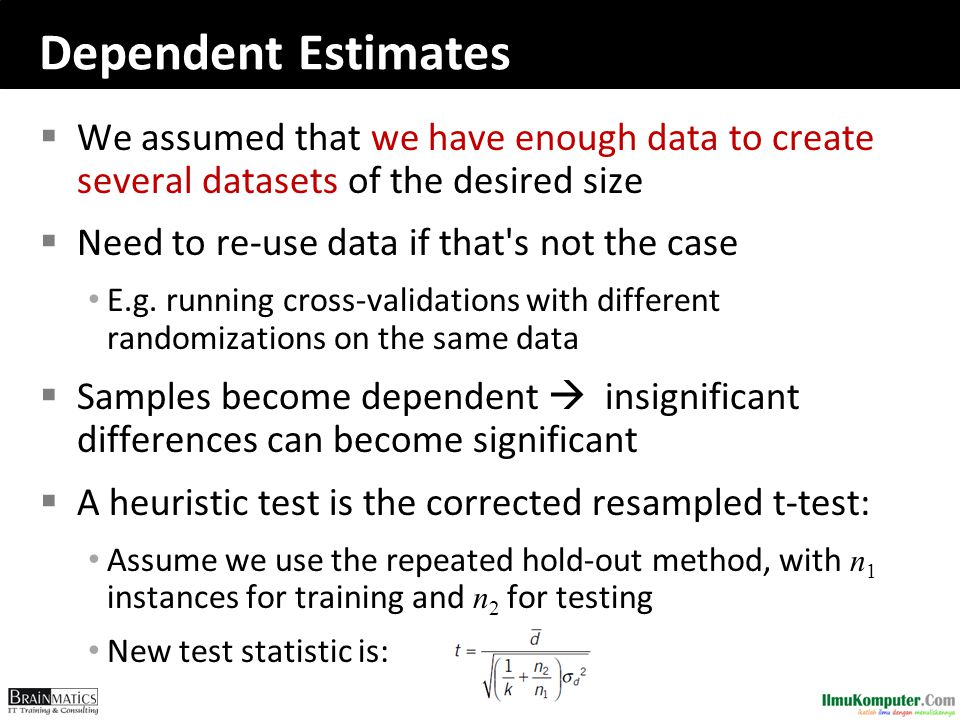 Dependent Estimates  We assumed that we have enough data to create several datasets of the desired size  Need to re-use data if that's not the case