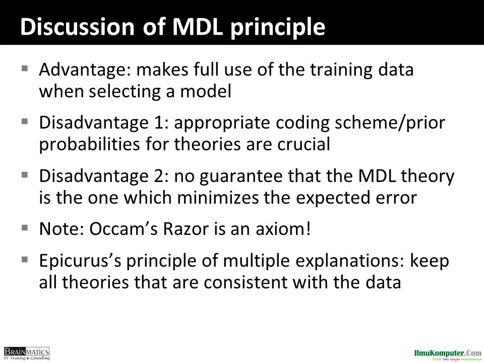 Discussion of MDL principle  Advantage: makes full use of the training data when selecting a model  Disadvantage 1: appropriate coding scheme/prior
