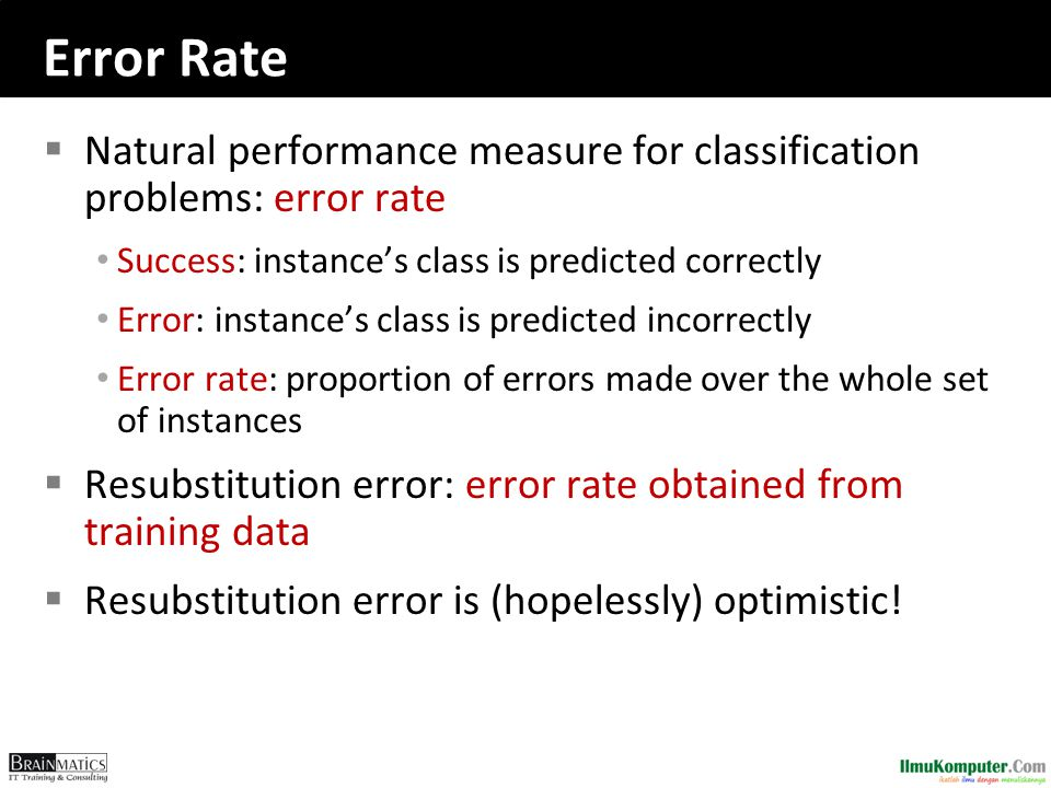 Error Rate  Natural performance measure for classification problems: error rate Success: instance's class is predicted correctly Error: instance's cl