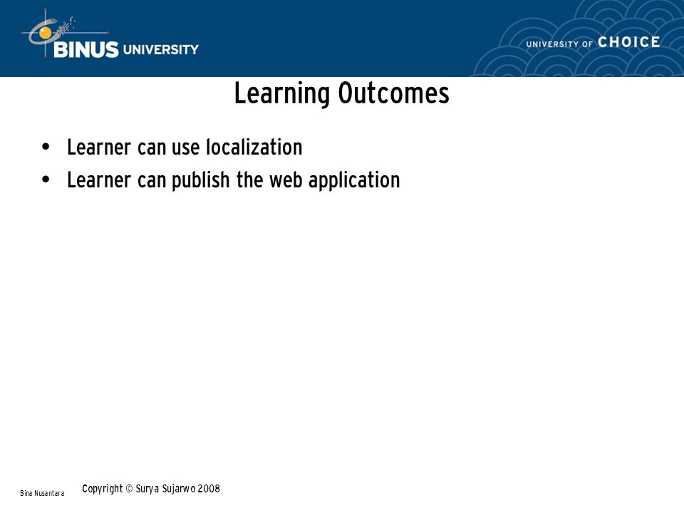 Learning Outcomes Learner can use localization Learner can publish the web application Bina Nusantara Copyright © Surya Sujarwo 2008
