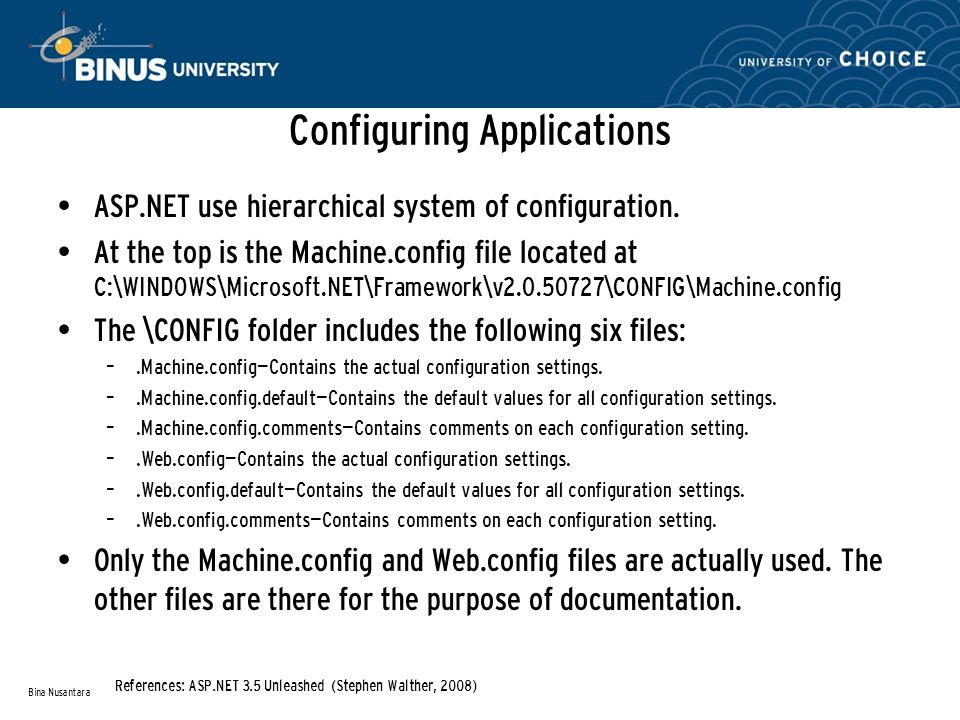Configuring Applications ASP.NET use hierarchical system of configuration. At the top is the Machine.config file located at C:\WINDOWS\Microsoft.NET\F