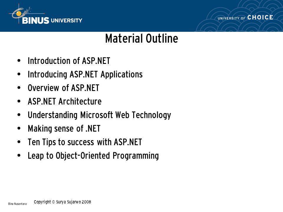 ASP.NET Architecture (Continue…) ASP.NET request data flow Bina Nusantara References: ProASP.NET 3.5 Server Controls and AJAX Components(Rob Cameron and Dale Michalk, 2008)