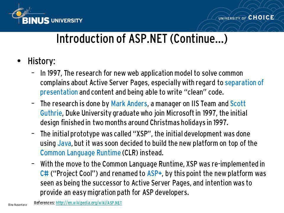 Introduction of ASP.NET (Continue...) History (Continue…): – ASP+ first demonstrated at ASP Connections conference in Phoenix, Arizona on May 2, 2000.