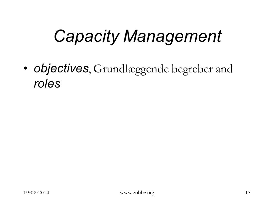 Capacity Management objectives, Grundlæggende begreber and roles 19-08-201413www.zobbe.org