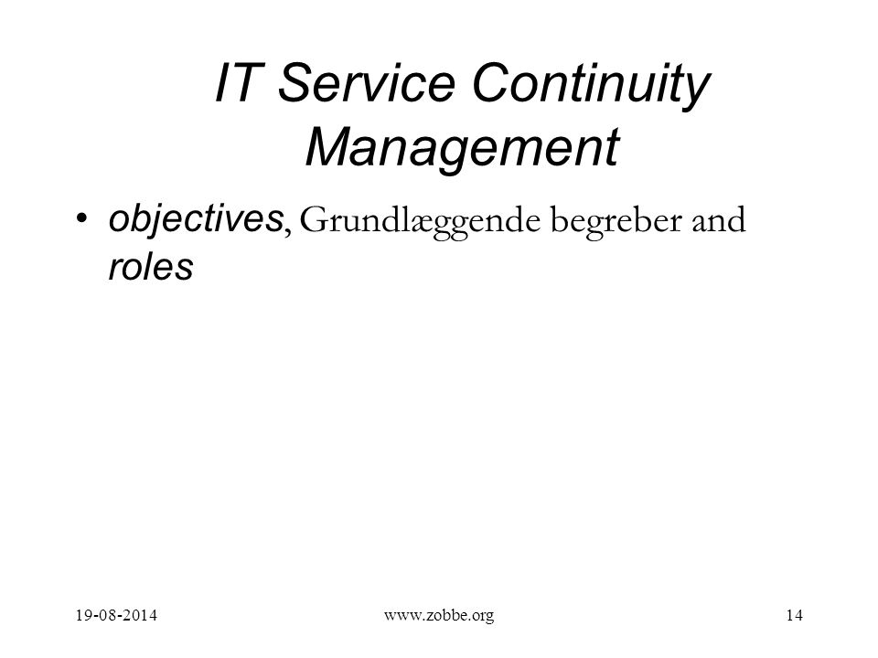 IT Service Continuity Management objectives, Grundlæggende begreber and roles 19-08-201414www.zobbe.org