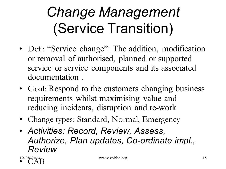 Change Management (Service Transition) Def.: Service change : The addition, modification or removal of authorised, planned or supported service or service components and its associated documentation.