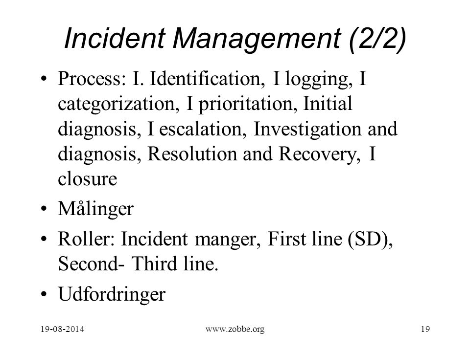 19-08-201419www.zobbe.org Incident Management (2/2) Process: I.