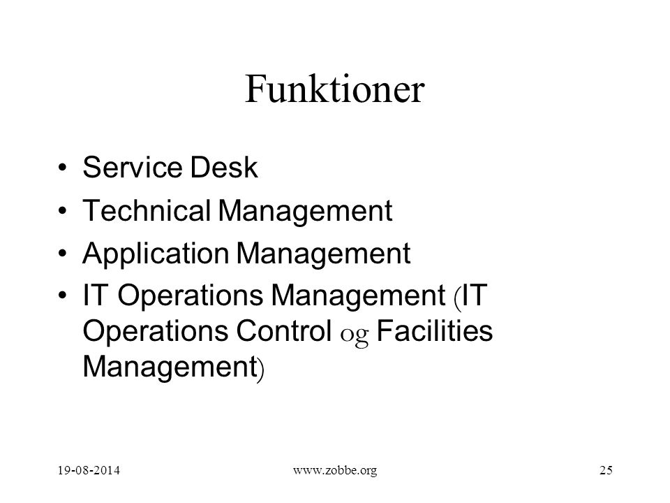 Funktioner Service Desk Technical Management Application Management IT Operations Management ( IT Operations Control og Facilities Management ) 19-08-201425www.zobbe.org