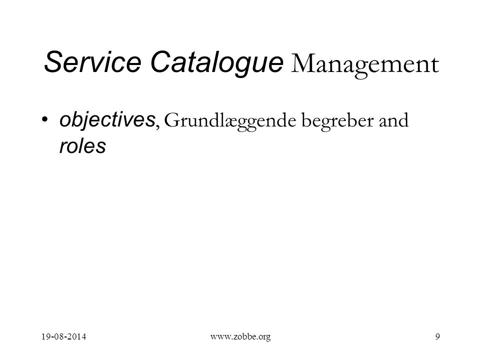 Service Catalogue Management objectives, Grundlæggende begreber and roles 19-08-20149www.zobbe.org
