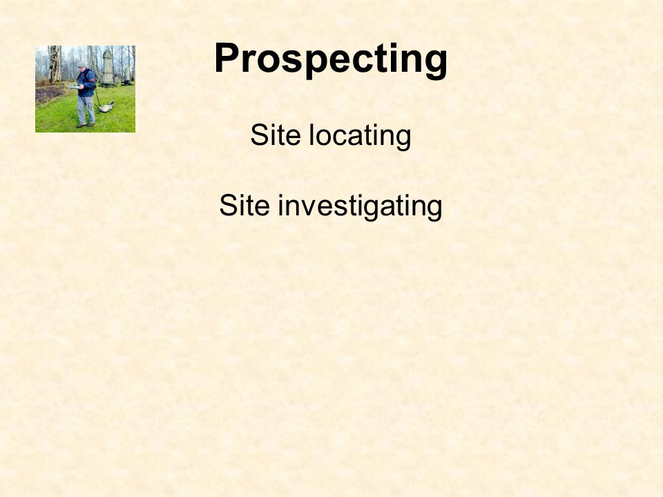 Prospecting Site locating Site investigating