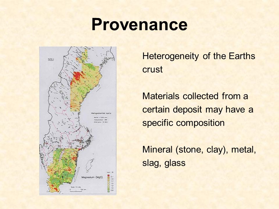 Provenance Heterogeneity of the Earths crust Materials collected from a certain deposit may have a specific composition Mineral (stone, clay), metal, slag, glass