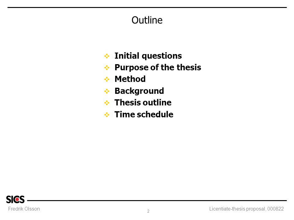 Fredrik Olsson 2 Licentiate-thesis proposal, 000822 Outline v Initial questions v Purpose of the thesis v Method v Background v Thesis outline v Time