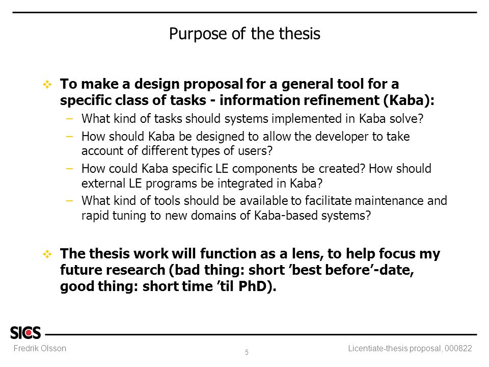 Fredrik Olsson 5 Licentiate-thesis proposal, 000822 Purpose of the thesis v To make a design proposal for a general tool for a specific class of tasks
