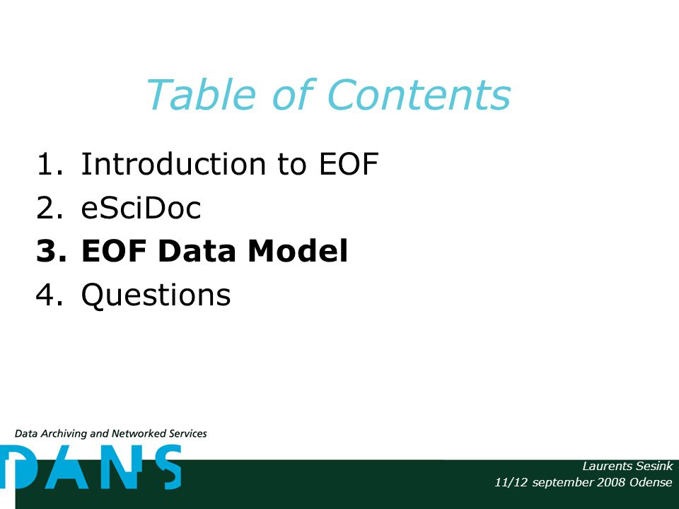 Laurents Sesink 11/12 september 2008 Odense Table of Contents 1.Introduction to EOF 2.eSciDoc 3.EOF Data Model 4.Questions